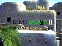 UseMe Movie II - Orgyanal Dickhumping